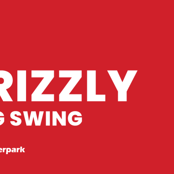 Grizzly + Big Swing